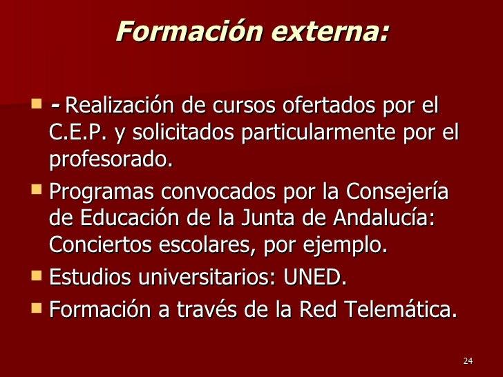 Formación externa: <ul><li>-  Realización de cursos ofertados por el C.E.P. y solicitados particularmente por el profesora...