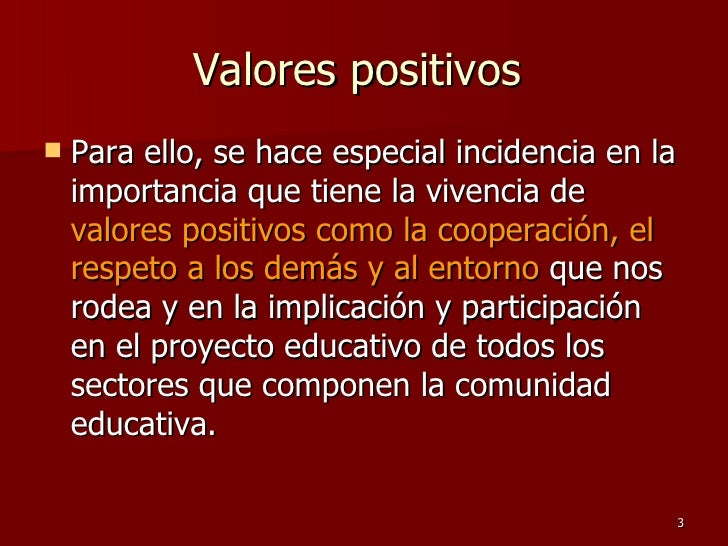 Valores positivos  <ul><li>Para ello, se hace especial incidencia en la importancia que tiene la vivencia de  valores posi...