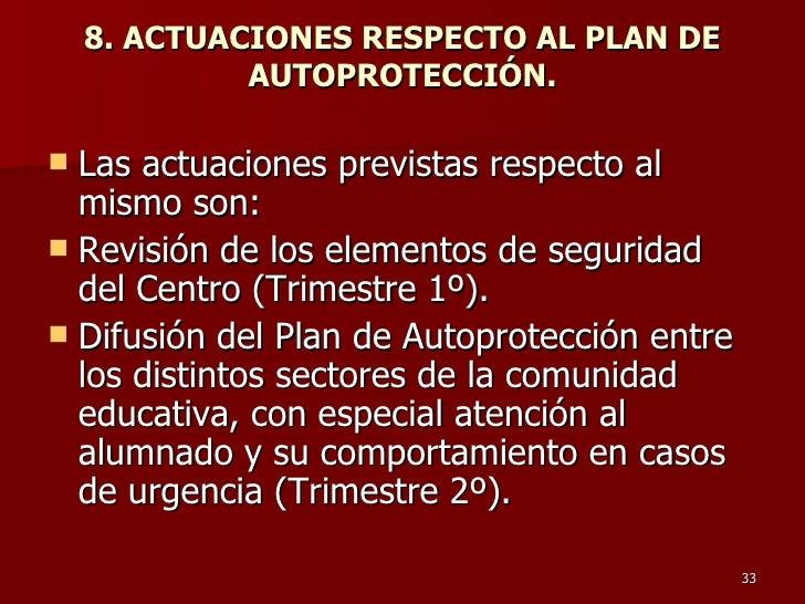 8. ACTUACIONES RESPECTO AL PLAN DE AUTOPROTECCIÓN. <ul><li>Las actuaciones previstas respecto al mismo son: </li></ul><ul>...