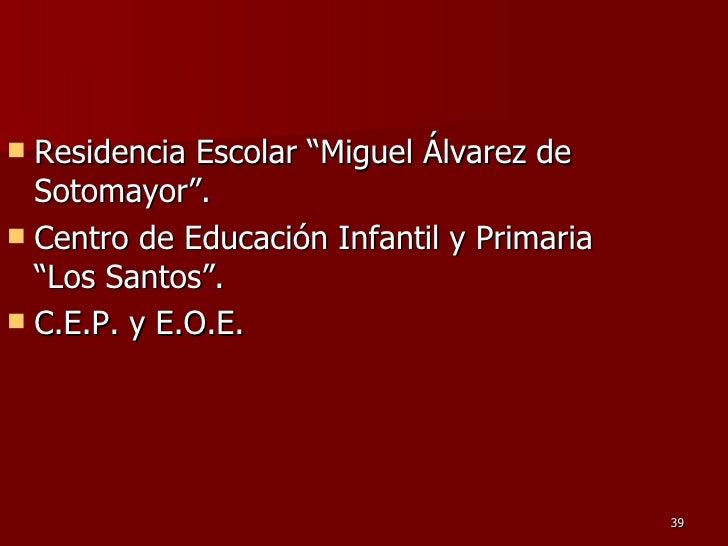 """<ul><li>Residencia Escolar """"Miguel Álvarez de Sotomayor"""".  </li></ul><ul><li>Centro de Educación Infantil y Primaria """"Los ..."""