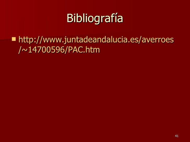 Bibliografía <ul><li>http :// www.juntadeandalucia.es / averroes /~14700596/ PAC.htm </li></ul>