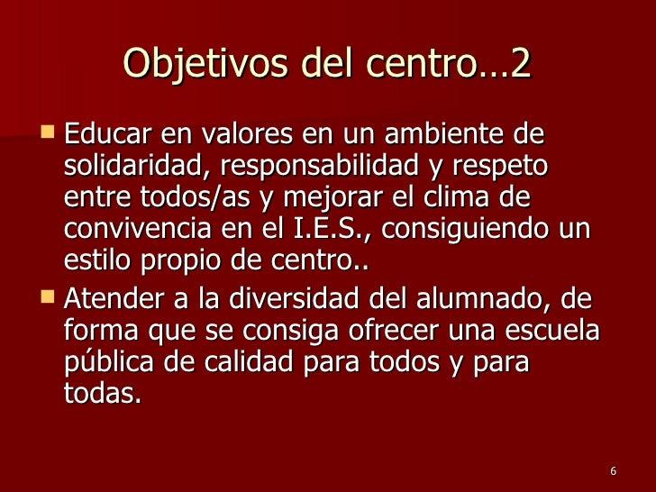 Objetivos del centro…2 <ul><li>Educar en valores en un ambiente de solidaridad, responsabilidad y respeto entre todos/as y...
