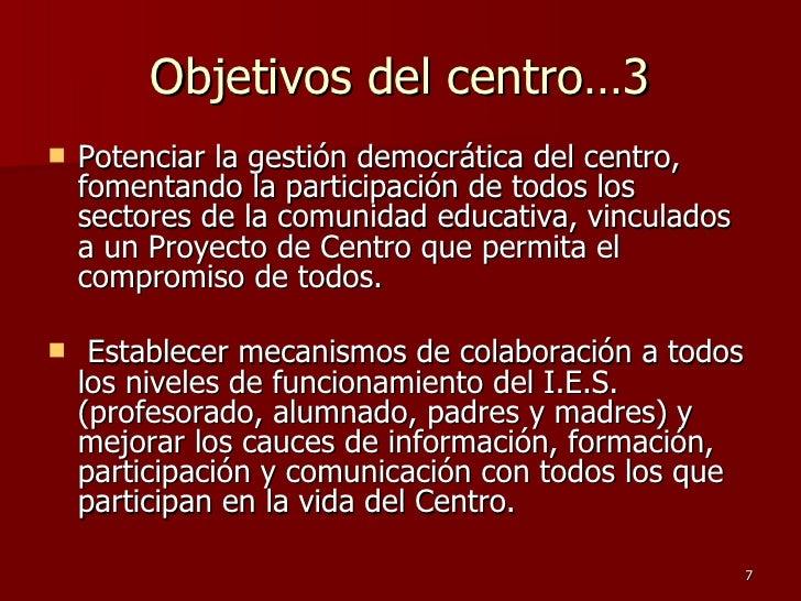 Objetivos del centro…3 <ul><li>Potenciar la gestión democrática del centro, fomentando la participación de todos los secto...