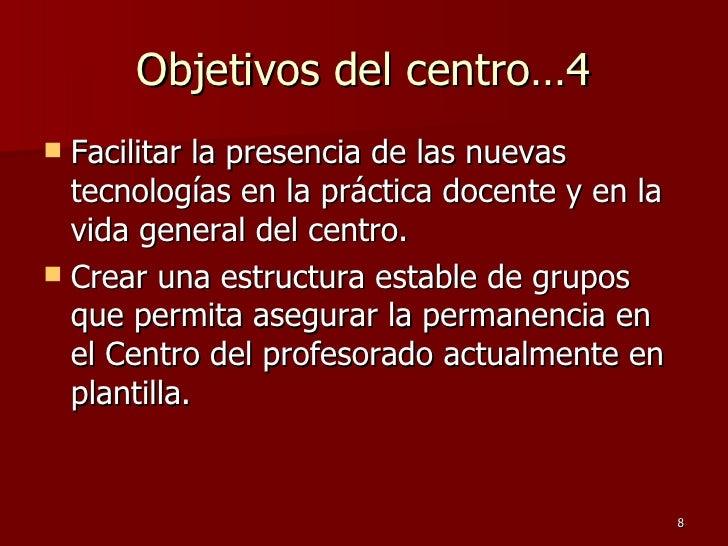 Objetivos del centro…4 <ul><li>Facilitar la presencia de las nuevas tecnologías en la práctica docente y en la vida genera...