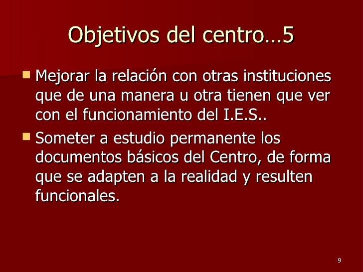 Objetivos del centro…5 <ul><li>Mejorar la relación con otras instituciones que de una manera u otra tienen que ver con el ...