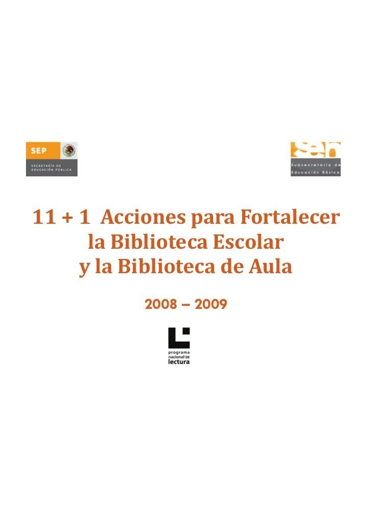 11+1AccionesparaFortalecer      laBibliotecaEscolar     ylaBibliotecadeAula           2008 – 2009
