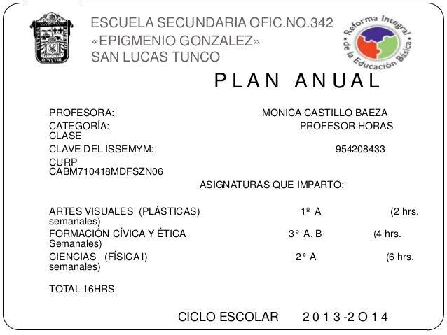 E ESCUELA SECUNDARIA OFIC.NO.342 «EPIGMENIO GONZALEZ» SAN LUCAS TUNCO P L A N A N U A L PROFESORA: MONICA CASTILLO BAEZA C...