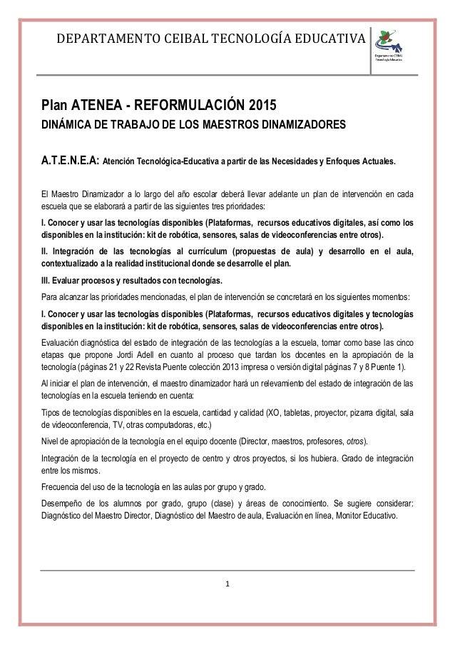 DEPARTAMENTO CEIBAL TECNOLOGÍA EDUCATIVA 1 Plan ATENEA - REFORMULACIÓN 2015 DINÁMICA DE TRABAJO DE LOS MAESTROS DINAMIZADO...