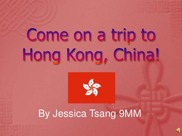 Come on a trip to Hong Kong, China!<br />By Jessica Tsang 9MM<br />