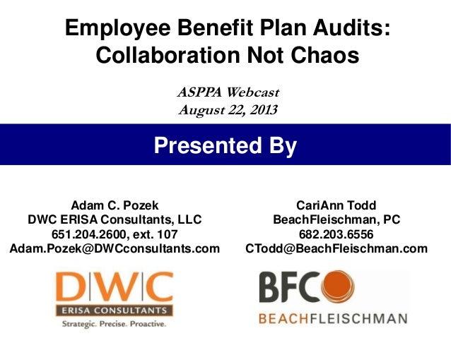 Employee Benefit Plan Audits: Collaboration Not Chaos ASPPA Webcast August 22, 2013  Presented By Adam C. Pozek DWC ERISA ...