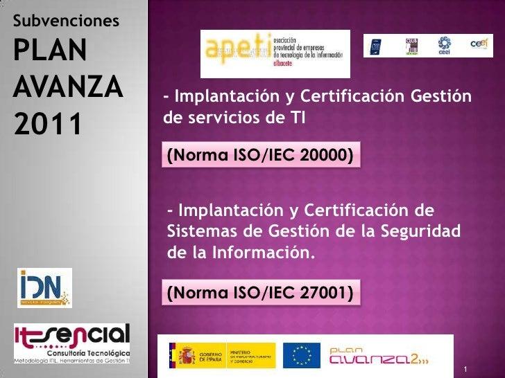 26/04/2011<br />1<br />Subvenciones PLAN AVANZA 2011<br />- Implantación y Certificación Gestión de servicios de TI<br />(...