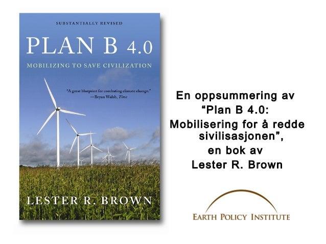 """En oppsummering av """"Plan B 4.0: Mobilisering for å redde sivilisasjonen"""", en bok av Lester R. Brown"""