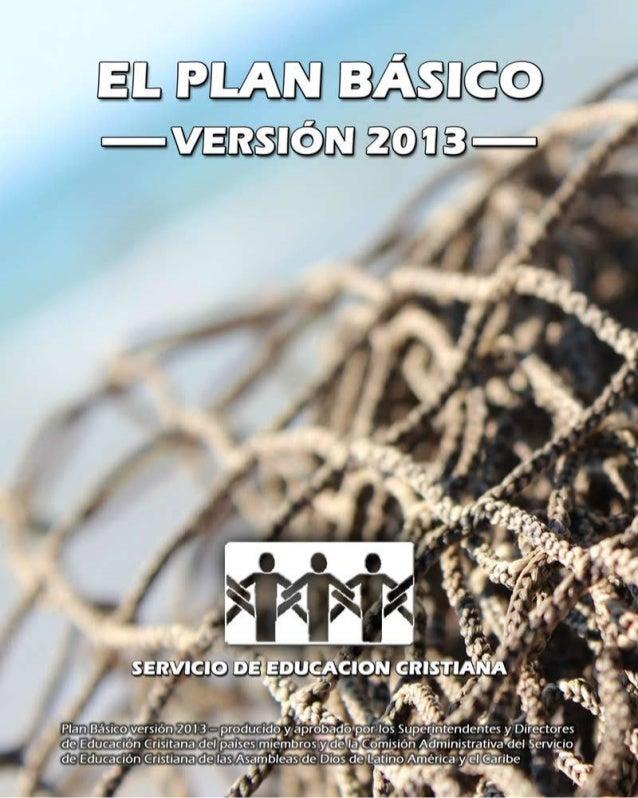 i EL PLAN BÁSICO Servicio de Educación Cristiana de América Latina Asambleas de Dios Séptima Revisión 2013 www.servicioad....