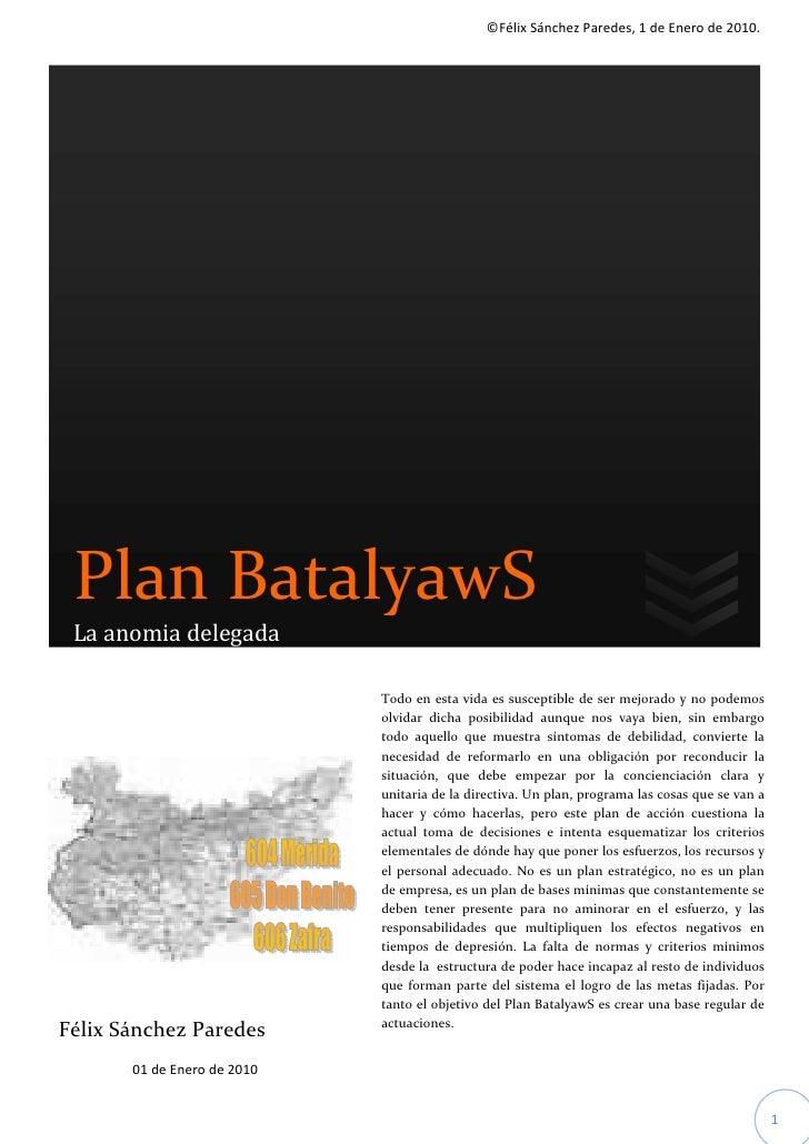 ©Félix Sánchez Paredes, 1 de Enero de 2010. Plan BatalyawS La anomia delegada                             Todo en esta vid...