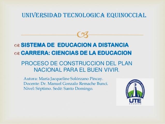  SISTEMA DE EDUCACION A DISTANCIA CARRERA: CIENCIAS DE LA EDUCACIONUNIVERSIDAD TECNOLOGICA EQUINOCCIALAutora: María Jac...