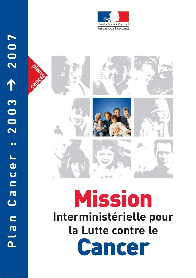 P l a n C a n c e r : 2 0 0 3 ➔ 2 0 0 7  la Lutte contre le  Cancer  Interministérielle pour  Mission