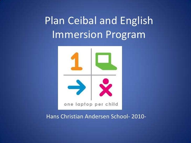 Plan Ceibal and EnglishImmersionProgram<br />Hans Christian AndersenSchool- 2010-<br />