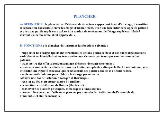 PLANCHERA- DEFINITION : le plancher est l'élément de structure supportant le sol d'un étage, il constituela séparation hor...