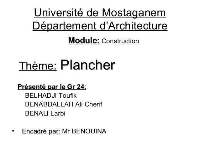 Université de Mostaganem Département d'Architecture Module: Construction Thème: PlancherPlancher Présenté par le Gr 24Prés...