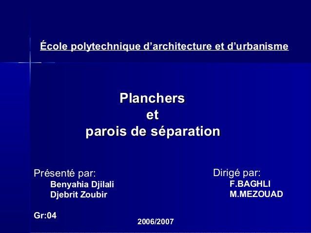PlanchersPlanchers etet parois de séparationparois de séparation Présenté par: Benyahia Djilali Djebrit Zoubir Gr:04 École...