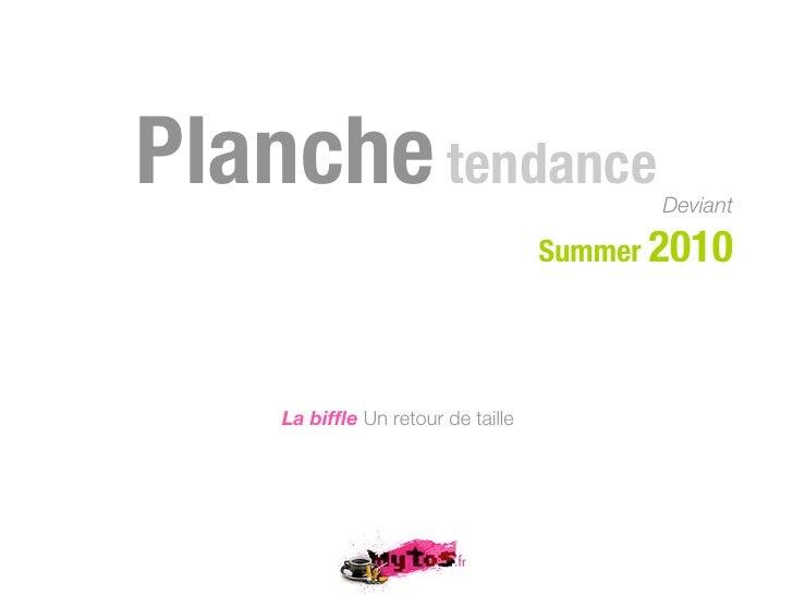 Planche tendance                          Deviant                                   Summer 2010    La biffle Un retour de t...