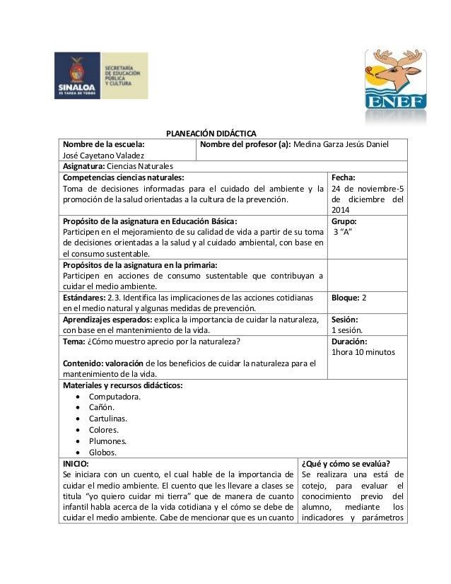 PLANEACIÓN DIDÁCTICA Nombre de la escuela: José Cayetano Valadez Nombre del profesor (a): Medina Garza Jesús Daniel Asigna...
