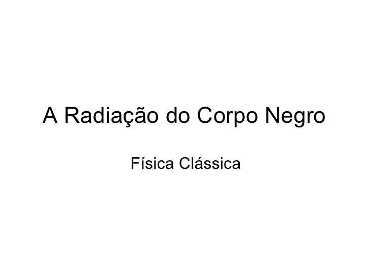 A Radiação do Corpo Negro Física Clássica