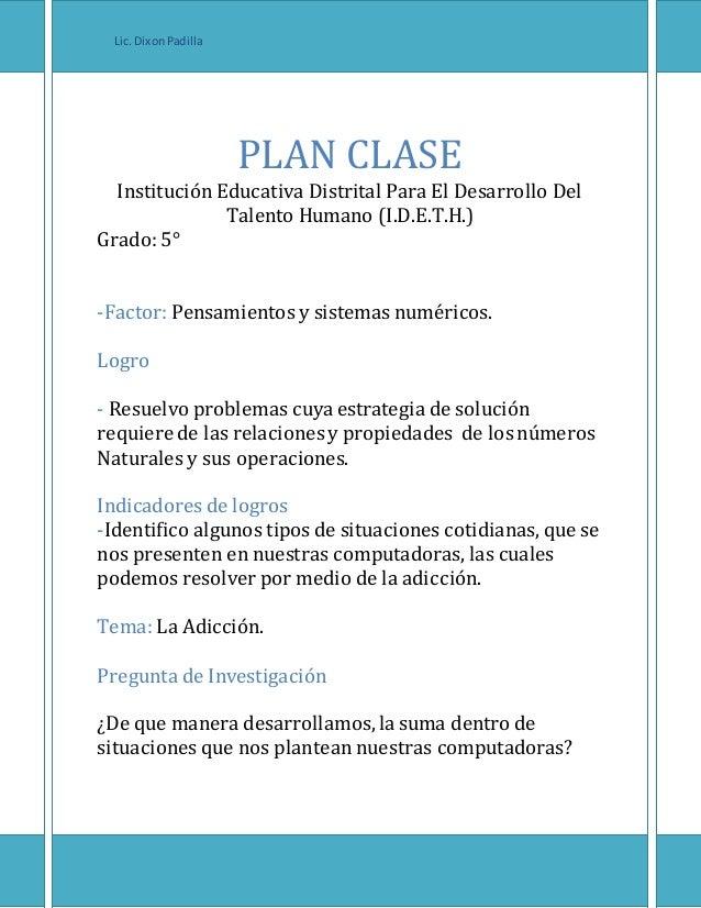 PLAN CLASE Institución Educativa Distrital Para El Desarrollo Del Talento Humano (I.D.E.T.H.) Grado: 5° -Factor: Pensamien...