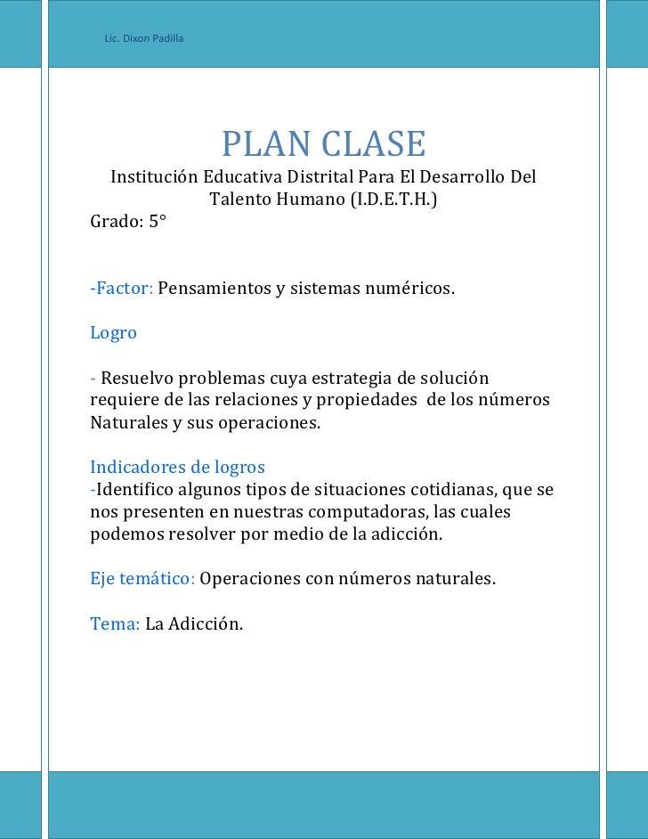 g  Lic. Dixon Padilla PLAN CLASEInstitución Educativa Distrital Para El Desarrollo Del Talento Humano (I.D.E.T.H.)Grado: 5...