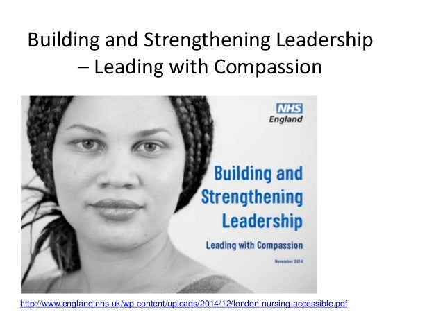 Building and Strengthening Leadership – Leading with Compassion http://www.england.nhs.uk/wp-content/uploads/2014/12/londo...