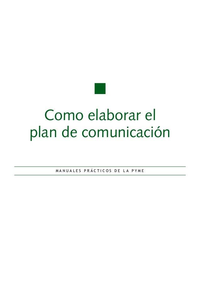 Como elaborar el plan de comunicación M A N U A L E S P R Á C T I C O S D E L A P Y M E