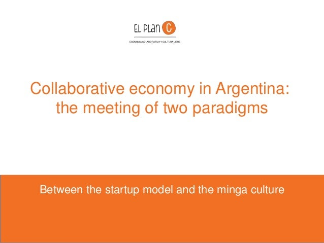 Collaborative economy in Argentina: the meeting of two paradigms Between the startup model and the minga culture ECONOMIA ...