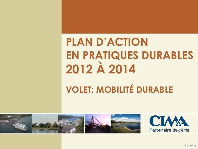 PLAN D'ACTION EN PRATIQUES DURABLES 2012 À 2014 VOLET: MOBILITÉ DURABLE Juin 2012