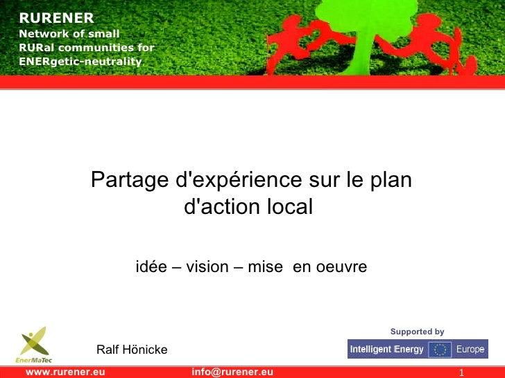 Partage d'expérience sur le plan d'action local  idée – vision – mise  en oeuvre Ralf Hönicke
