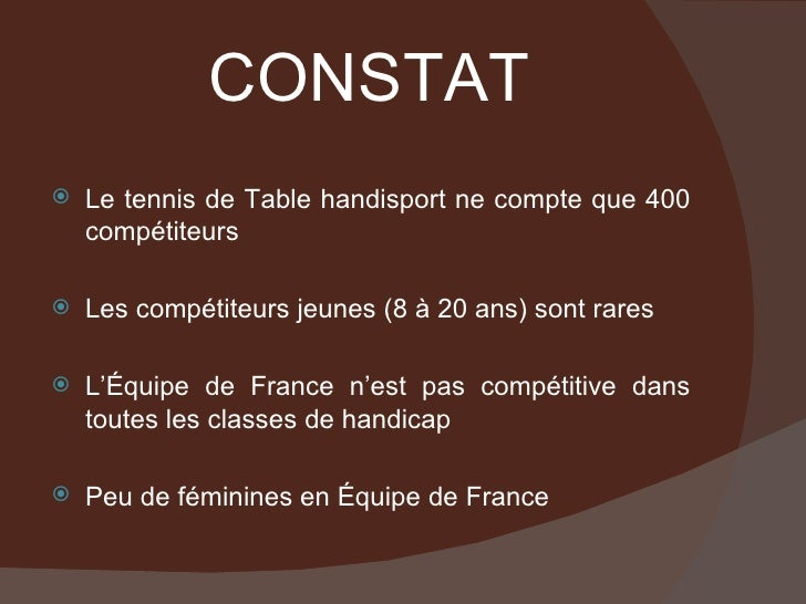 CONSTAT <ul><li>Le tennis de Table handisport ne compte que 400 compétiteurs </li></ul><ul><li>Les compétiteurs jeunes (8 ...