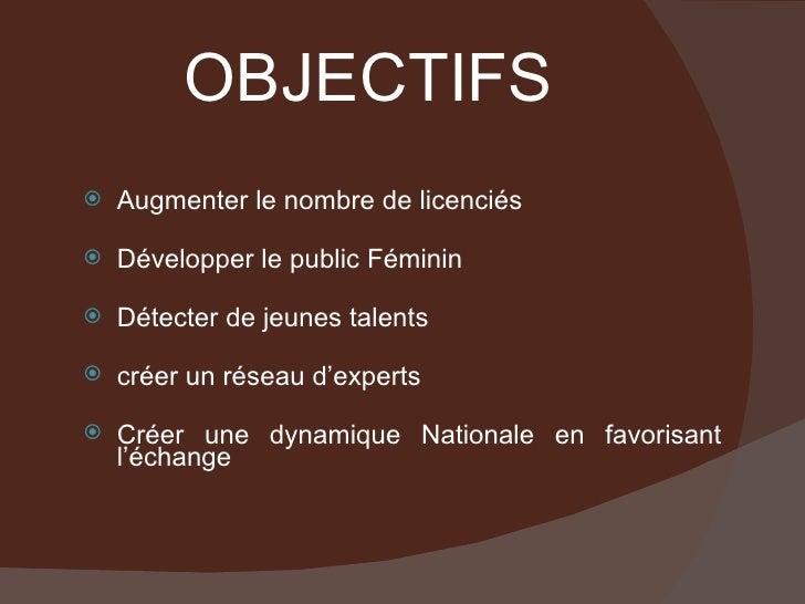 OBJECTIFS <ul><li>Augmenter le nombre de licenciés </li></ul><ul><li>Développer le public Féminin </li></ul><ul><li>Détect...