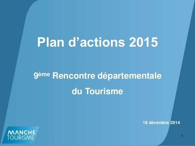 Plan d'actions 2015 9ème Rencontre départementale du Tourisme 1 18 décembre 2014