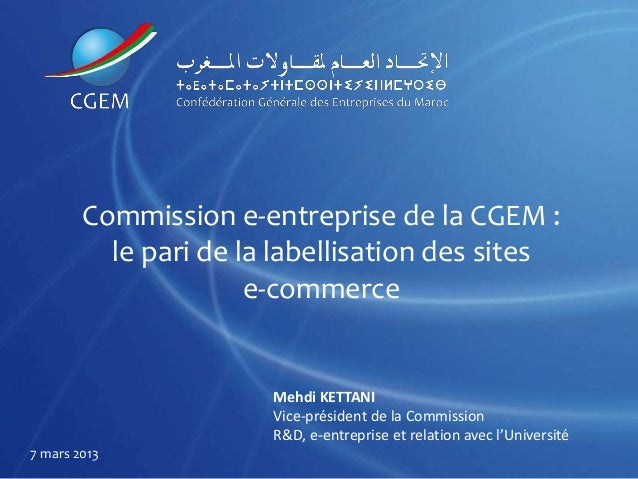 Commission e-entreprise de la CGEM :          le pari de la labellisation des sites                      e-commerce       ...