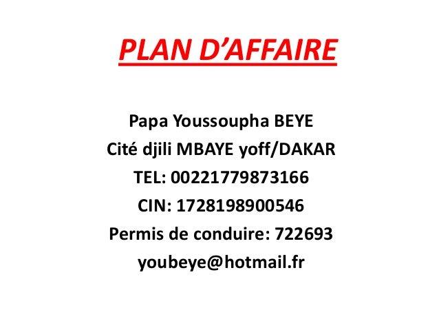 PLAN D'AFFAIRE   Papa Youssoupha BEYECité djili MBAYE yoff/DAKAR    TEL: 00221779873166    CIN: 1728198900546Permis de con...
