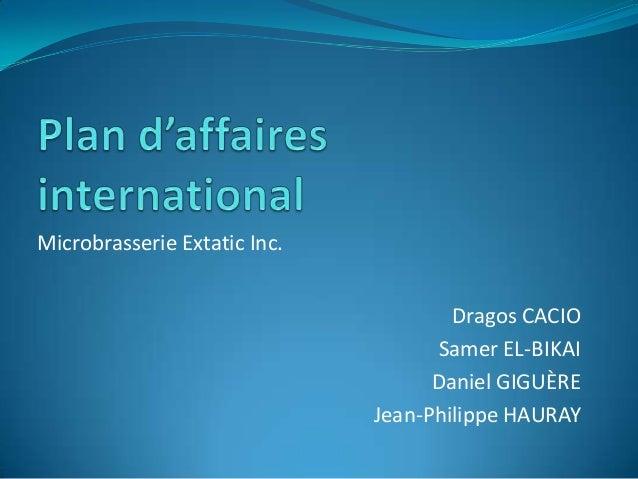 Microbrasserie Extatic Inc.                                      Dragos CACIO                                    Samer EL-...