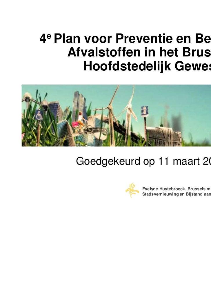 4e Plan voor Preventie en Beheer van     Afvalstoffen in het Brussels        Hoofdstedelijk Gewest     Goedgekeurd op 11 m...