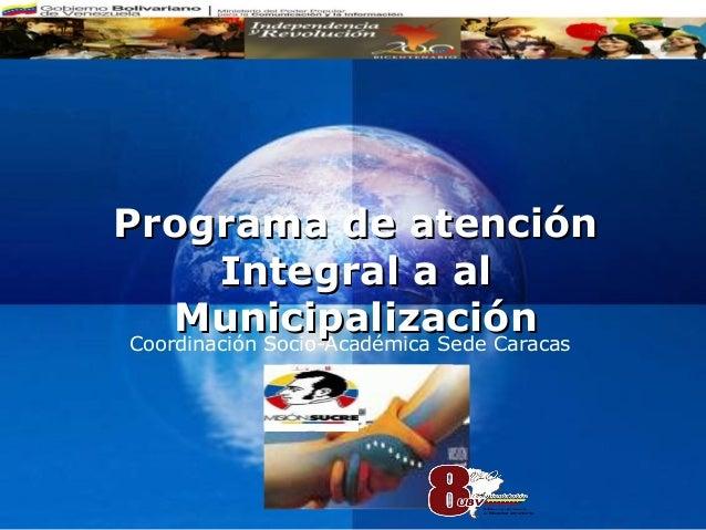 Programa de atención         Integral a al     Municipalización Coordinación Socio-Académica Sede Caracas                 ...