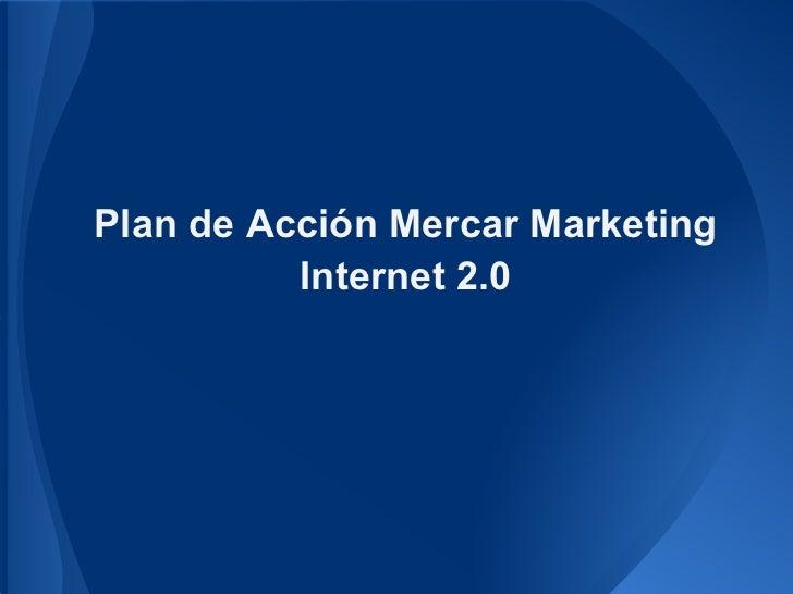 Plan de Acción Mercar Marketing          Internet 2.0