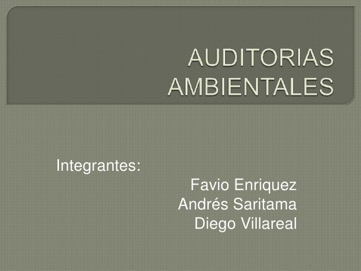 AUDITORIAS AMBIENTALES<br />Integrantes:<br />Favio Enriquez<br />Andrés Saritama<br />Diego Villareal<br />