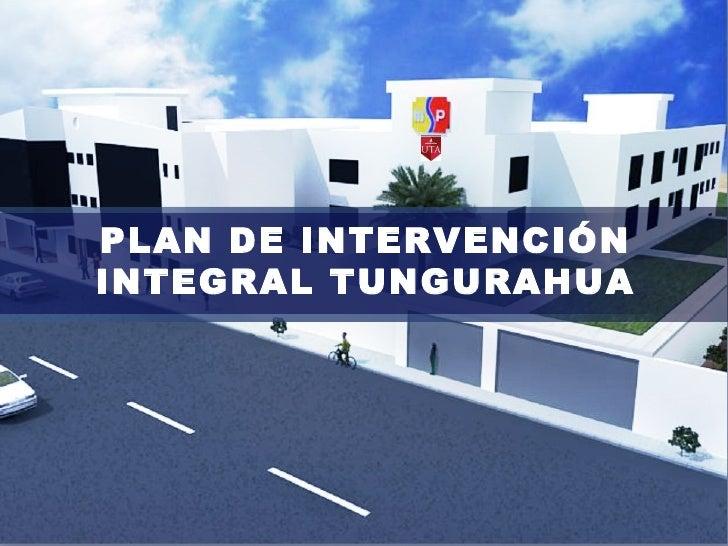 PLAN DE INTERVENCIÓNINTEGRAL TUNGURAHUA