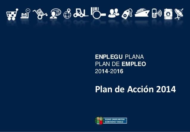 ENPLEGU PLANA PLAN DE EMPLEO 2014-2016 Plan de Acción 2014
