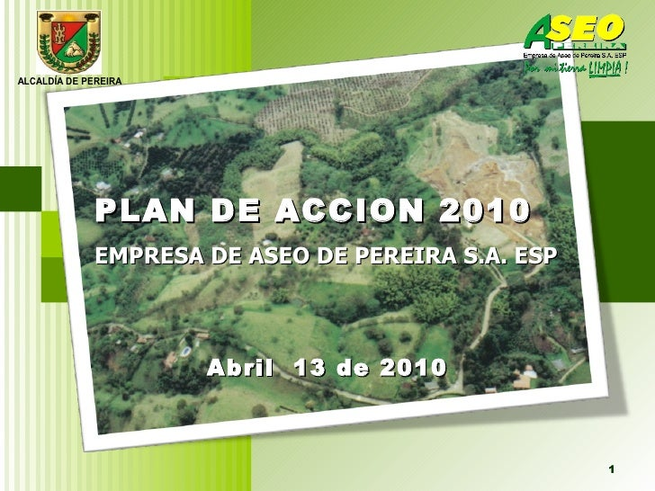 Abril  13 de 2010 PLAN DE ACCION 2010 EMPRESA DE ASEO DE PEREIRA S.A. ESP
