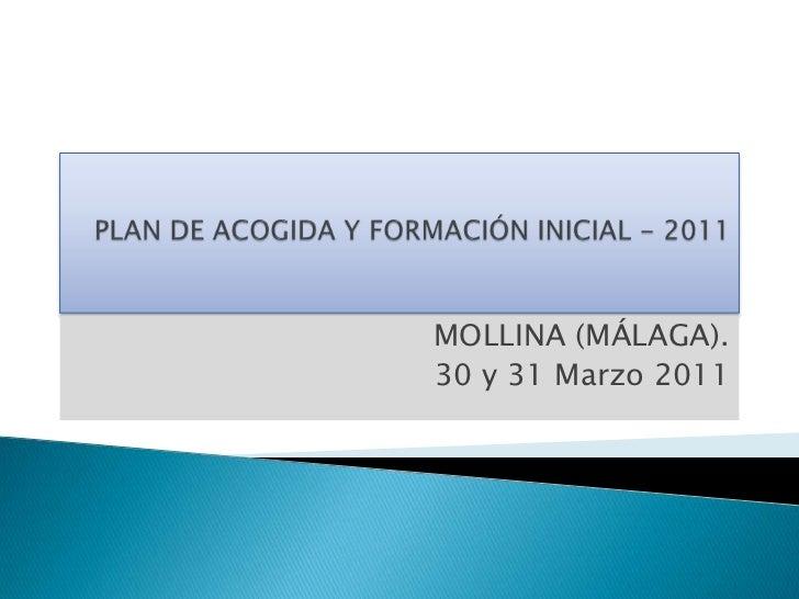 PLAN DE ACOGIDA Y FORMACIÓN INICIAL - 2011<br />MOLLINA (MÁLAGA).<br />30 y 31 Marzo 2011<br />