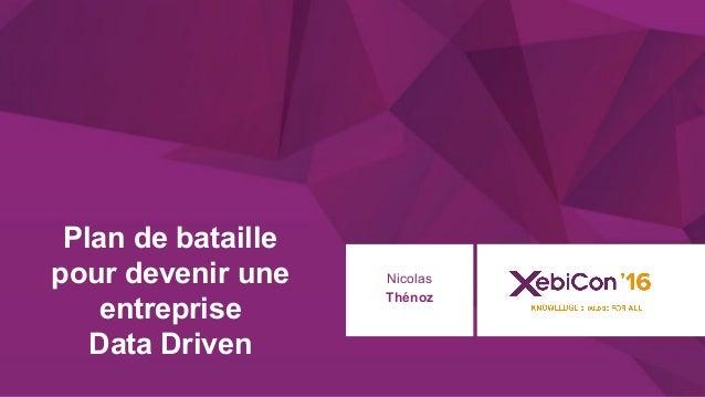@xebiconfr #xebiconfr Plan de bataille pour devenir une entreprise Data Driven Nicolas Thénoz