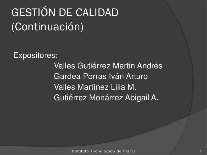 GESTIÓN DE CALIDAD (Continuación)  Expositores:            Valles Gutiérrez Martin Andrés            Gardea Porras Iván Ar...